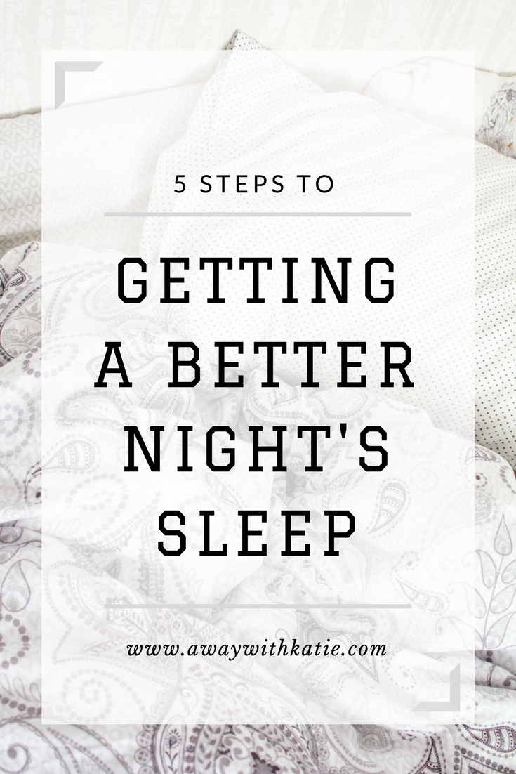 5 Steps to Getting a Better Night's Sleep | Finding routine, getting temperatures right, getting less screen time. | awaywithkatie.com